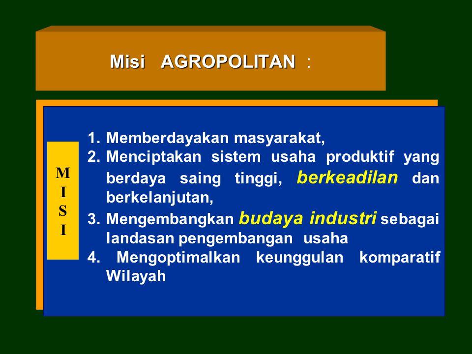 """Visi pembangunan AGROPOLITAN : """"Mewujudkan sistem produksi milik masyarakat yang efisien, produktif, berdaya saing tinggi dan berkelanjutan, melalui p"""