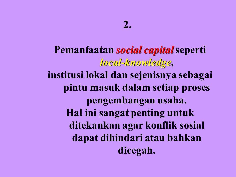 PRAKONDISI FILOSOFIS PENGEMBANGAN AGROPOLITAN: 2. Pemanfaatan social capital seperti local- knowledge, institusi lokal dan sejenisnya sebagai pintu ma