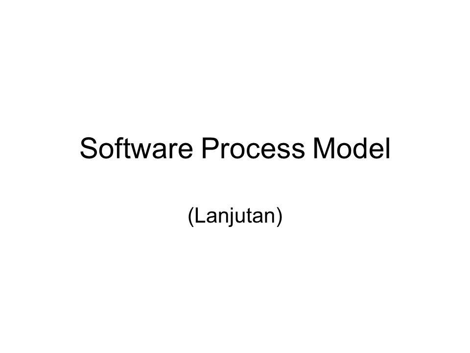Software Process Model (Lanjutan)