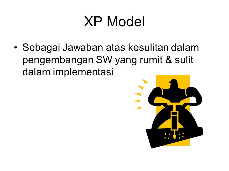 XP Model Sebagai Jawaban atas kesulitan dalam pengembangan SW yang rumit & sulit dalam implementasi