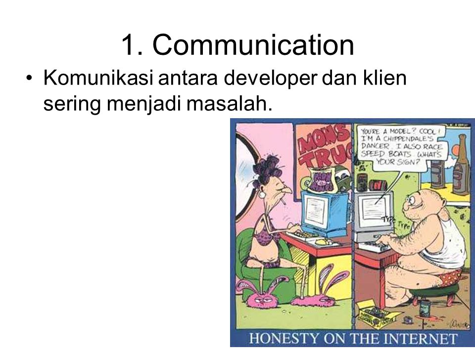 1. Communication Komunikasi antara developer dan klien sering menjadi masalah.