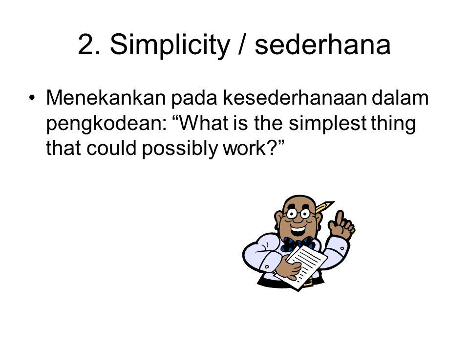 """2. Simplicity / sederhana Menekankan pada kesederhanaan dalam pengkodean: """"What is the simplest thing that could possibly work?"""""""
