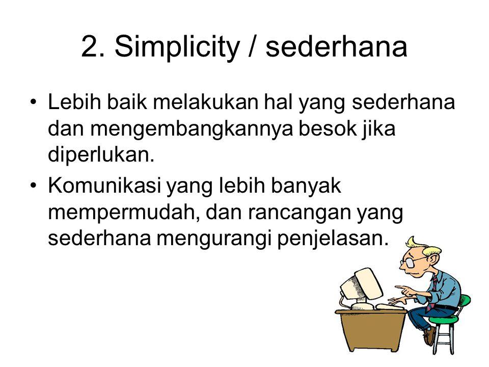 2. Simplicity / sederhana Lebih baik melakukan hal yang sederhana dan mengembangkannya besok jika diperlukan. Komunikasi yang lebih banyak mempermudah