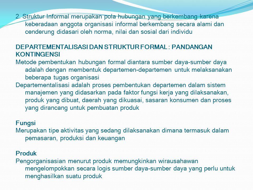 2. Struktur Informal merupakan pola hubungan yang berkembang karena keberadaan anggota organisasi informal berkembang secara alami dan cenderung didas