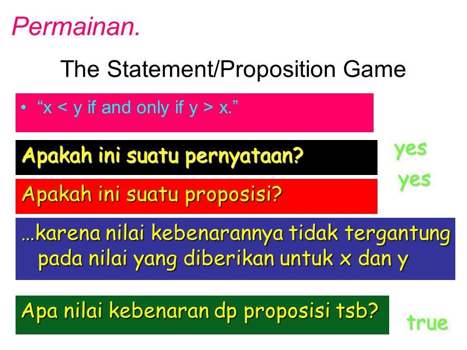 "The Statement/Proposition Game ""x x."" Apakah ini suatu pernyataan? yes Apakah ini suatu proposisi? yes Apa nilai kebenaran dp proposisi tsb? true …kar"