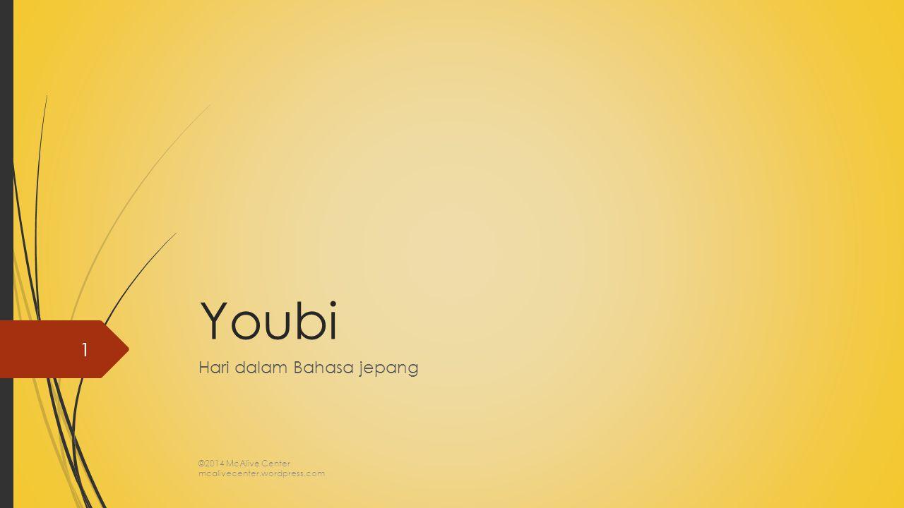 Youbi Hari dalam Bahasa jepang ©2014 McAlive Center mcalivecenter.wordpress.com 1