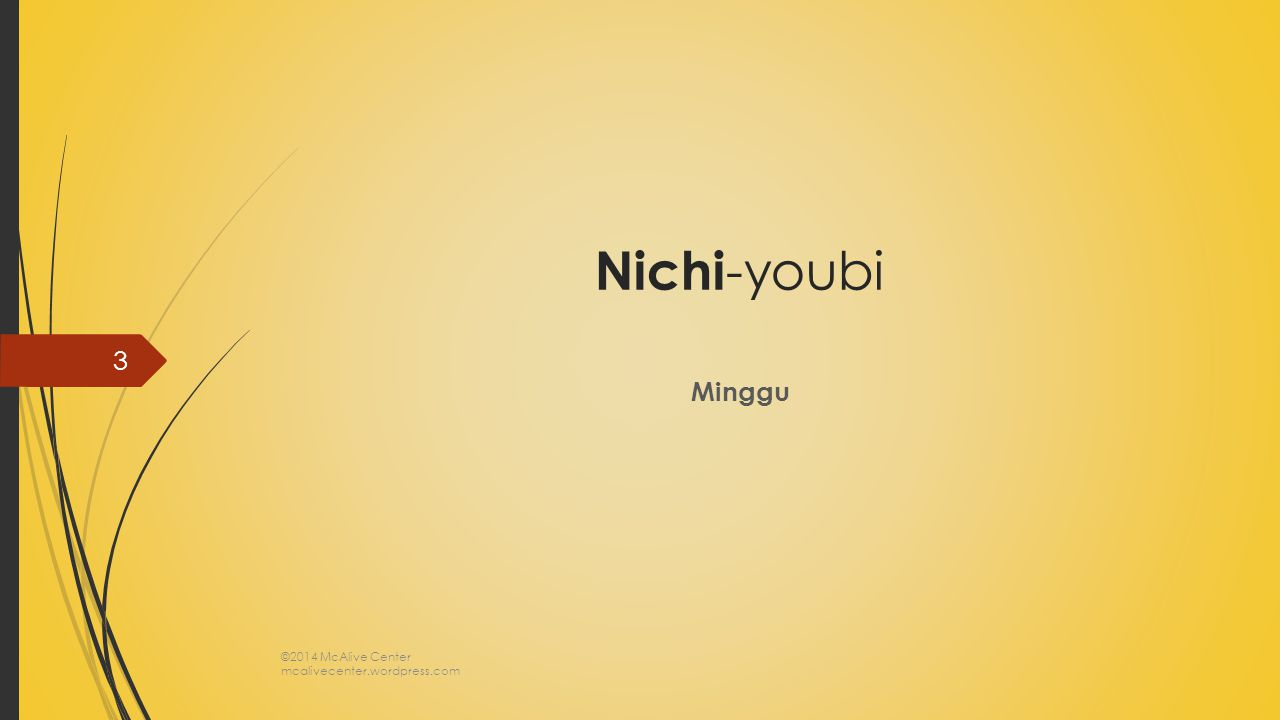 Nichi -youbi Minggu ©2014 McAlive Center mcalivecenter.wordpress.com 3