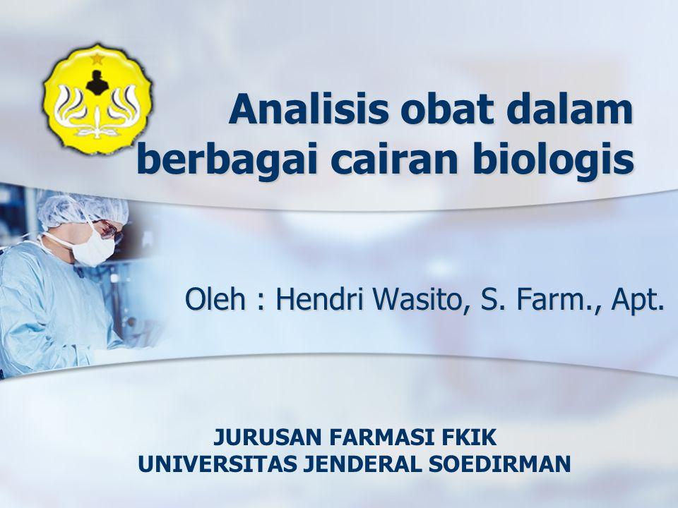 Analisis obat dalam berbagai cairan biologis Oleh : Hendri Wasito, S. Farm., Apt. JURUSAN FARMASI FKIK UNIVERSITAS JENDERAL SOEDIRMAN