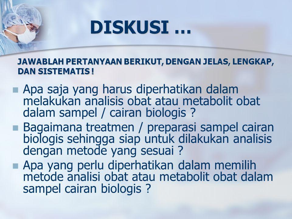 DISKUSI … Apa saja yang harus diperhatikan dalam melakukan analisis obat atau metabolit obat dalam sampel / cairan biologis .