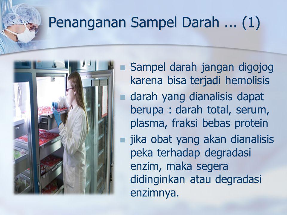 Penanganan Sampel Darah... (1) Sampel darah jangan digojog karena bisa terjadi hemolisis darah yang dianalisis dapat berupa : darah total, serum, plas