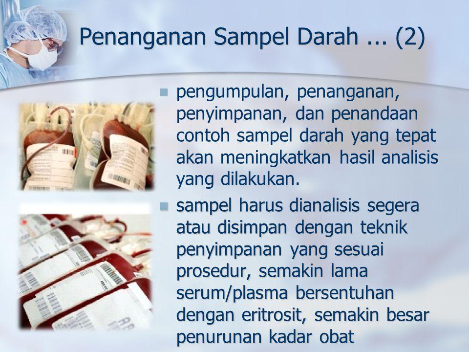 Penanganan Sampel Darah... (2) pengumpulan, penanganan, penyimpanan, dan penandaan contoh sampel darah yang tepat akan meningkatkan hasil analisis yan