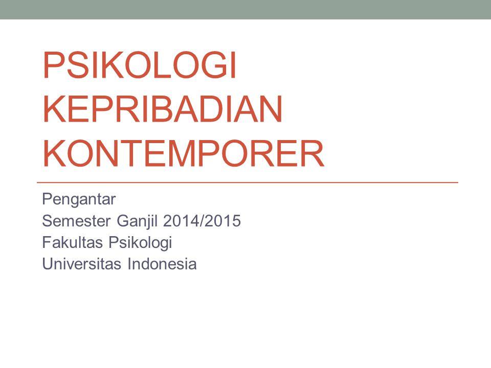 PSIKOLOGI KEPRIBADIAN KONTEMPORER Pengantar Semester Ganjil 2014/2015 Fakultas Psikologi Universitas Indonesia