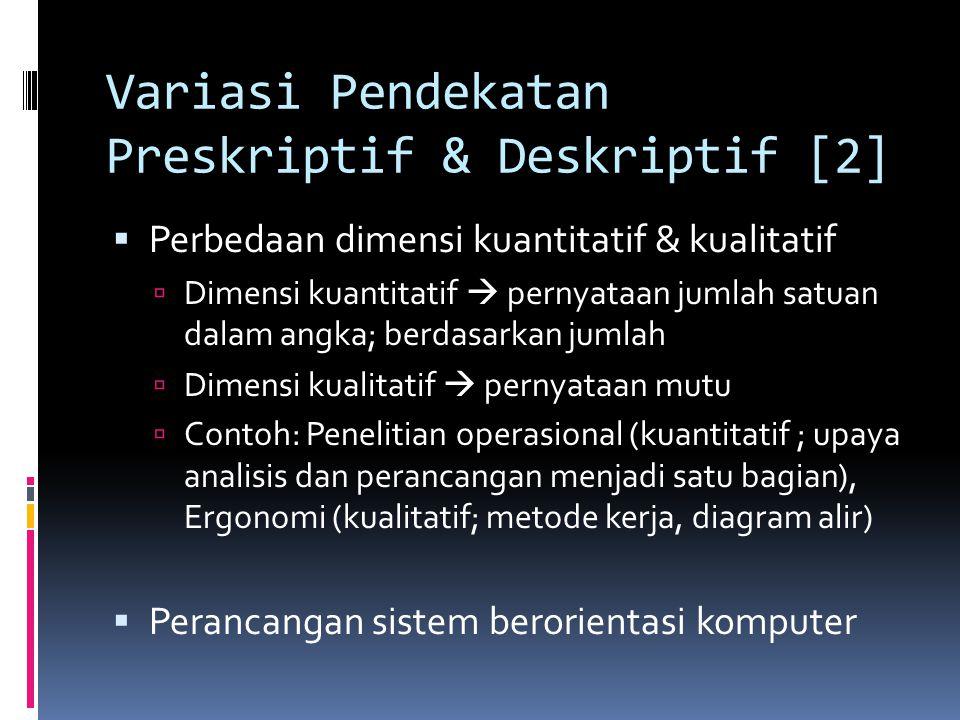 Variasi Pendekatan Preskriptif & Deskriptif [2]  Perbedaan dimensi kuantitatif & kualitatif  Dimensi kuantitatif  pernyataan jumlah satuan dalam an