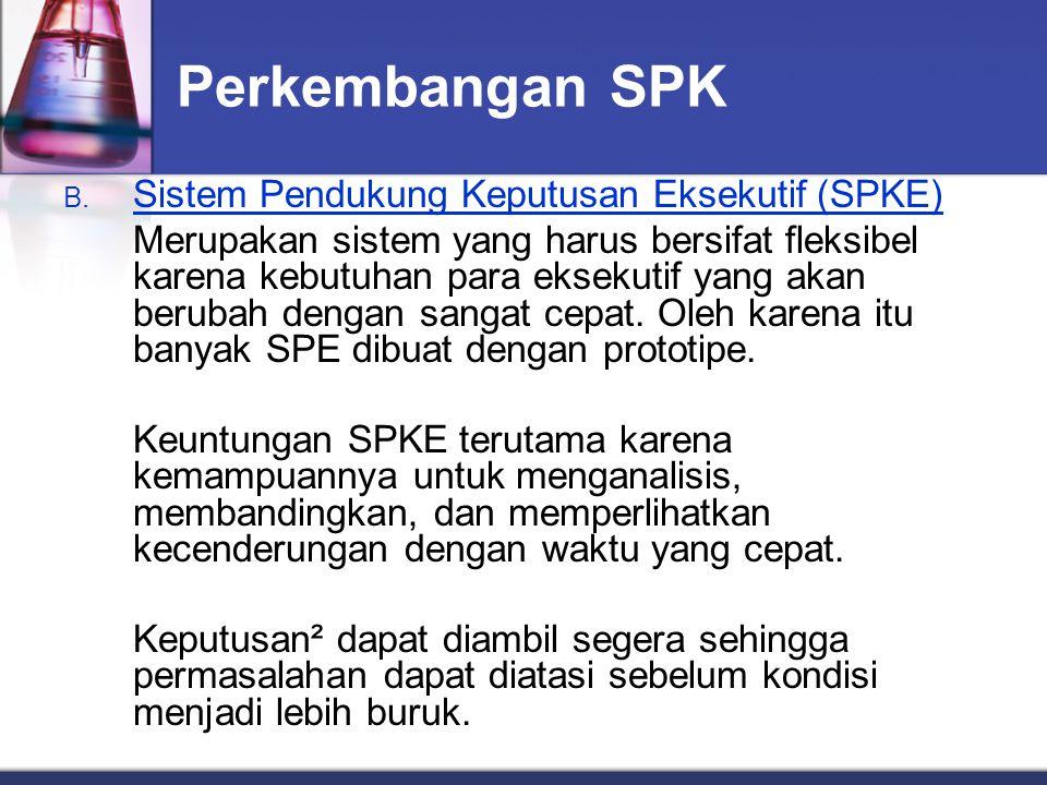 Perkembangan SPK B. Sistem Pendukung Keputusan Eksekutif (SPKE) Merupakan sistem yang harus bersifat fleksibel karena kebutuhan para eksekutif yang ak