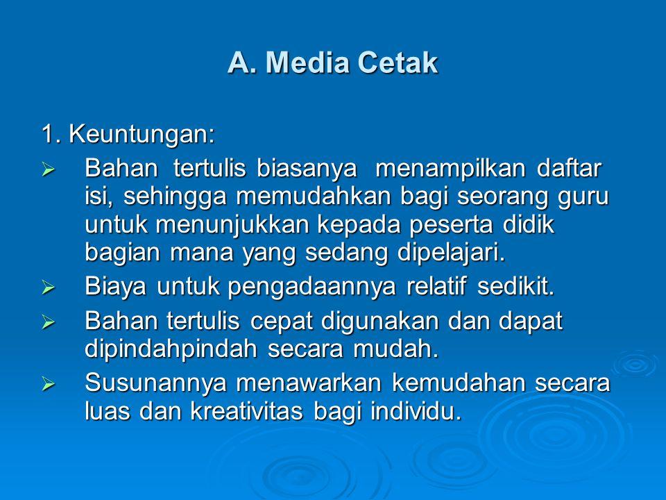 A. Media Cetak 1. Keuntungan:  Bahantertulis biasanya menampilkan daftar isi, sehingga memudahkan bagi seorang guru untuk menunjukkan kepada peserta