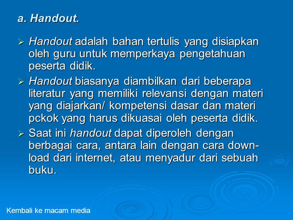a. Handout.  Handout adalah bahan tertulis yang disiapkan oleh guru untuk memperkaya pengetahuan peserta didik.  Handout biasanya diambilkan dari be