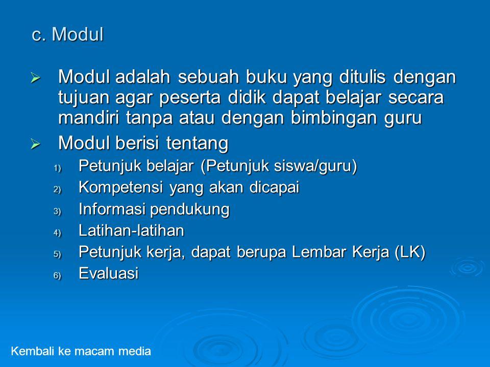 c. Modul  Modul adalah sebuah buku yang ditulis dengan tujuan agar peserta didik dapat belajar secara mandiri tanpa atau dengan bimbingan guru  Modu