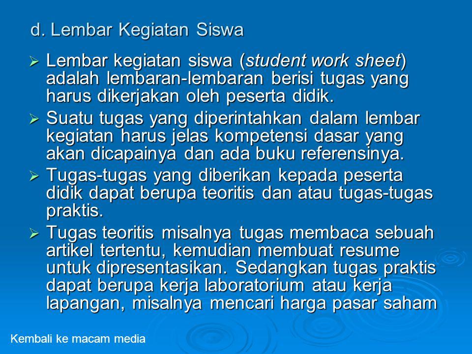 d. Lembar Kegiatan Siswa  Lembar kegiatan siswa (student work sheet) adalah lembaran-lembaran berisi tugas yang harus dikerjakan oleh peserta didik.