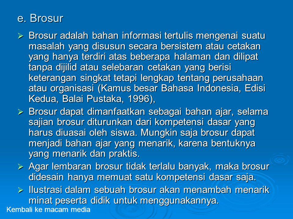 e. Brosur  Brosur adalah bahan informasi tertulis mengenai suatu masalah yang disusun secara bersistem atau cetakan yang hanya terdiri atas beberapa