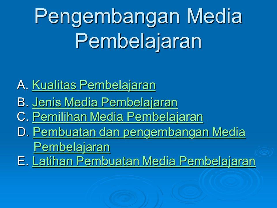 A. Kualitas Pembelajaran Kualitas PembelajaranKualitas Pembelajaran B. Jenis Media Pembelajaran B. Jenis Media Pembelajaran C. Pemilihan Media Pembela