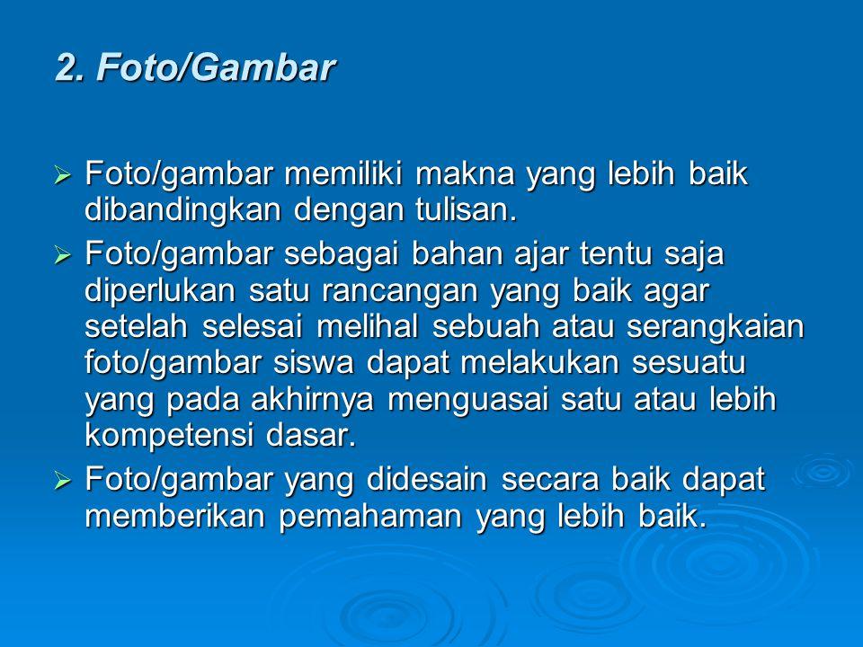 2. Foto/Gambar  Foto/gambar memiliki makna yang lebih baik dibandingkan dengan tulisan.  Foto/gambar sebagai bahan ajar tentu saja diperlukan satu r