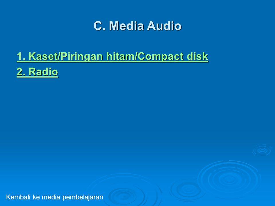 C. Media Audio 1. Kaset/Piringan hitam/Compact disk 1. Kaset/Piringan hitam/Compact disk 2. Radio 2. Radio Kembali ke media pembelajaran