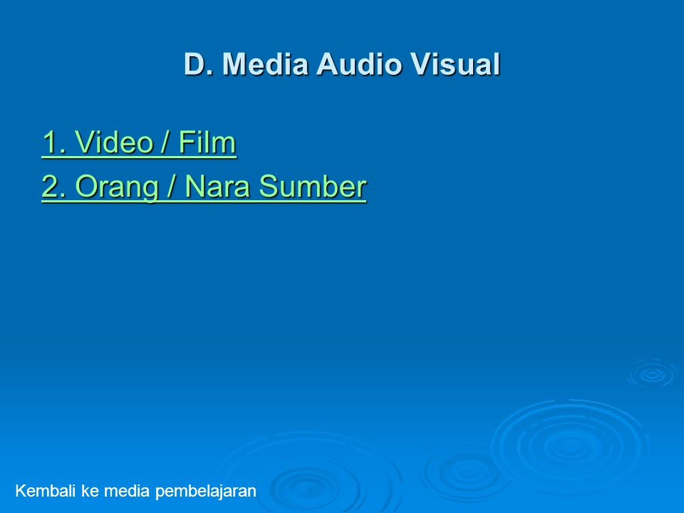 D. Media Audio Visual 1. Video / Film 1. Video / Film 2. Orang / Nara Sumber 2. Orang / Nara Sumber Kembali ke media pembelajaran