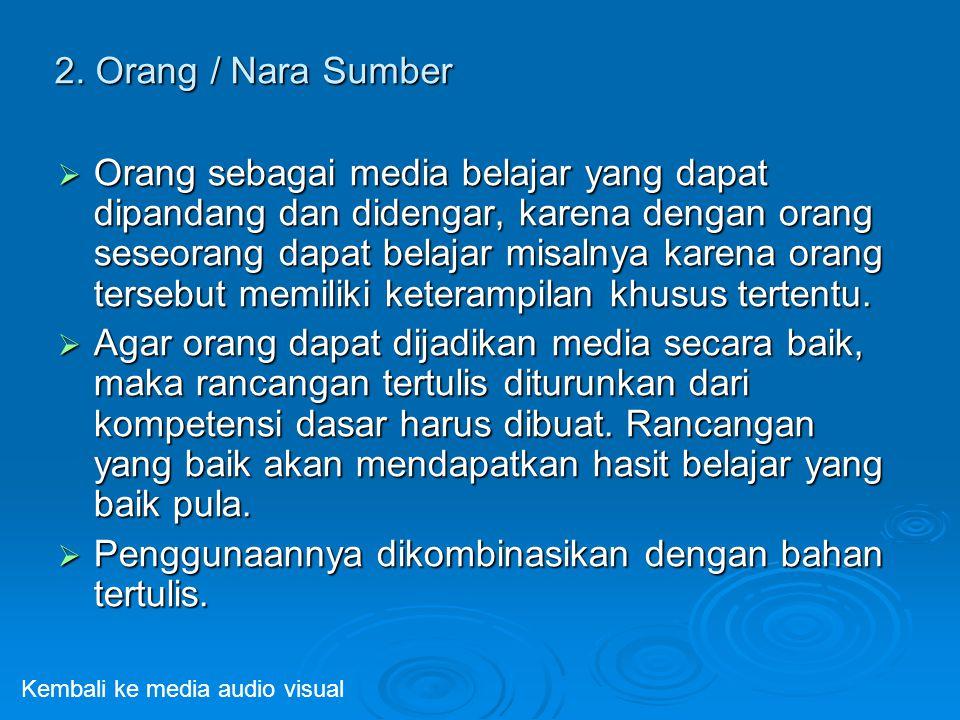 2. Orang / Nara Sumber  Orang sebagai media belajar yang dapat dipandang dan didengar, karena dengan orang seseorang dapat belajar misalnya karena or