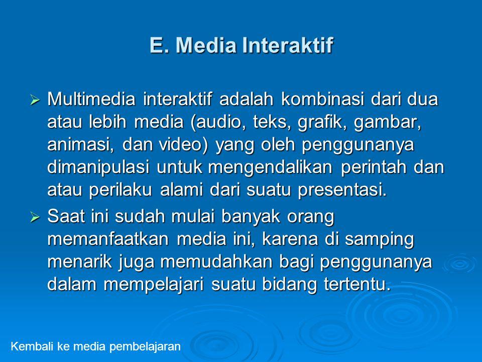 E. Media Interaktif  Multimedia interaktif adalah kombinasi dari dua atau lebih media (audio, teks, grafik, gambar, animasi, dan video) yang oleh pen