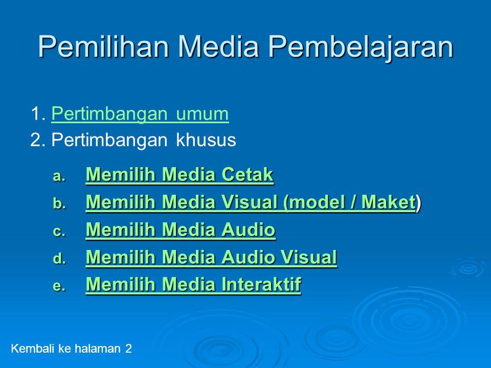 Pemilihan Media Pembelajaran a. Memilih Media Cetak Memilih Media Cetak Memilih Media Cetak b. Memilih Media Visual (model / Maket) Memilih Media Visu