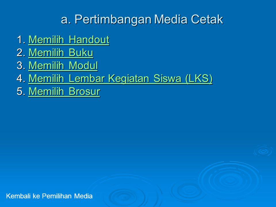 a.Pertimbangan Media Cetak 1. Memilih Handout Memilih HandoutMemilih Handout 2.