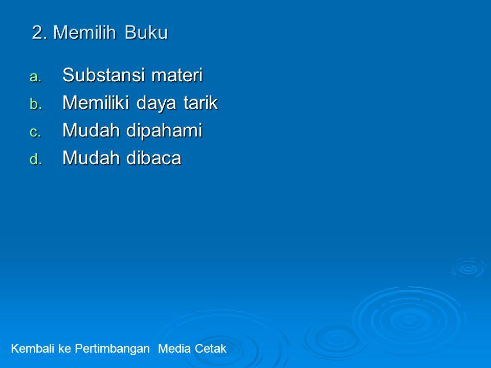 2.Memilih Buku a. Substansi materi b. Memiliki daya tarik c.
