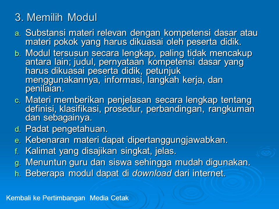 3. Memilih Modul a. Substansi materi relevan dengan kompetensi dasar atau materi pokok yang harus dikuasai oleh peserta didik. b. Modul tersusun secar