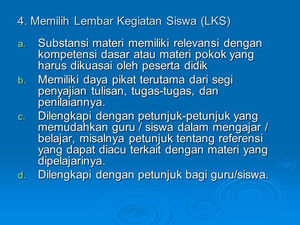 4. Memilih Lembar Kegiatan Siswa (LKS) a. Substansi materi memiliki relevansi dengan kompetensi dasar atau materi pokok yang harus dikuasai oleh peser