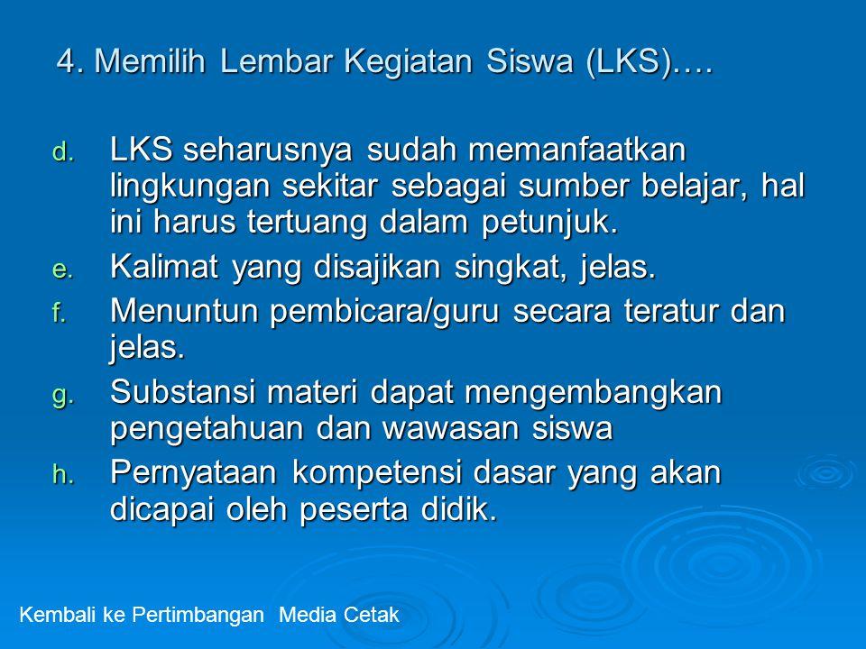 d. LKS seharusnya sudah memanfaatkan lingkungan sekitar sebagai sumber belajar, hal ini harus tertuang dalam petunjuk. e. Kalimat yang disajikan singk