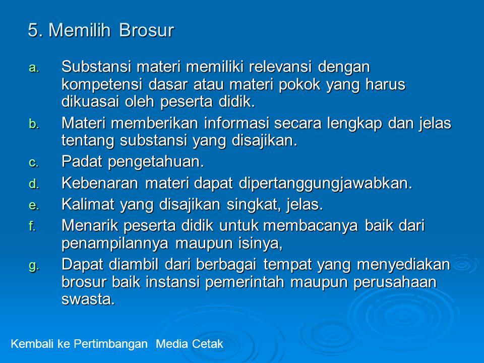 5. Memilih Brosur a. Substansi materi memiliki relevansi dengan kompetensi dasar atau materi pokok yang harus dikuasai oleh peserta didik. b. Materi m