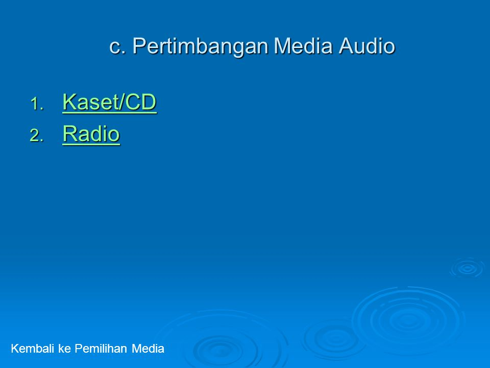 c. Pertimbangan Media Audio 1. Kaset/CD Kaset/CD 2. Radio Radio Kembali ke Pemilihan Media