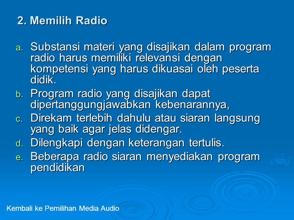 2. Memilih Radio a. Substansi materi yang disajikan dalam program radio harus memiliki relevansi dengan kompetensi yang harus dikuasai oleh peserta di