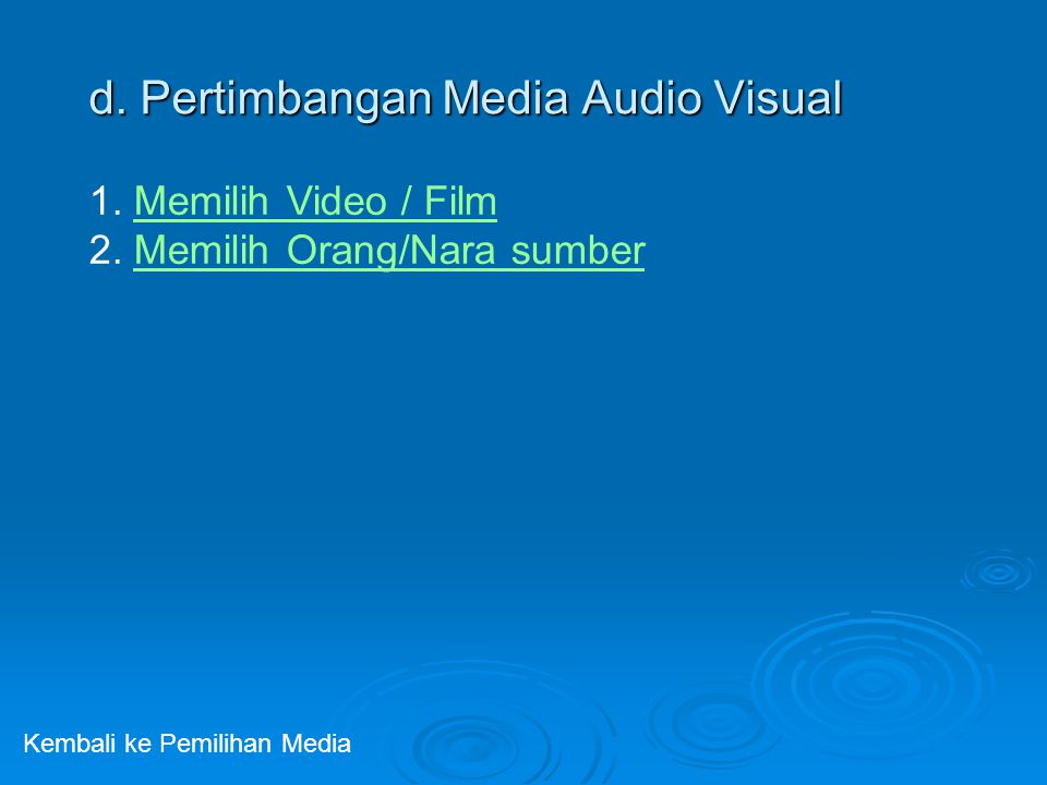 d. Pertimbangan Media Audio Visual Kembali ke Pemilihan Media 1. Memilih Video / FilmMemilih Video / Film 2. Memilih Orang/Nara sumberMemilih Orang/Na