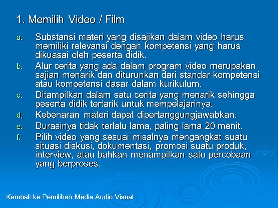 1. Memilih Video / Film a. Substansi materi yang disajikan dalam video harus memiliki relevansi dengan kompetensi yang harus dikuasai oleh peserta did