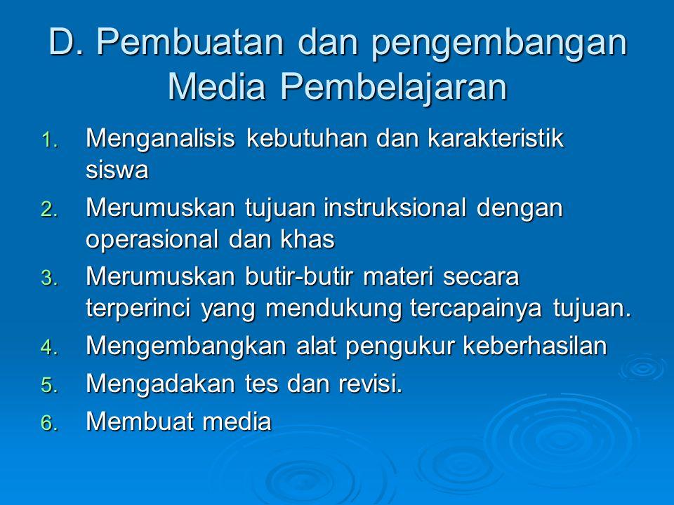 D. Pembuatan dan pengembangan Media Pembelajaran 1. Menganalisis kebutuhan dan karakteristik siswa 2. Merumuskan tujuan instruksional dengan operasion