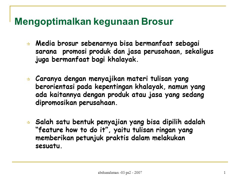abdurrahman -05 pr2 - 2007 1 Mengoptimalkan kegunaan Brosur  Media brosur sebenarnya bisa bermanfaat sebagai sarana promosi produk dan jasa perusahaan, sekaligus juga bermanfaat bagi khalayak.