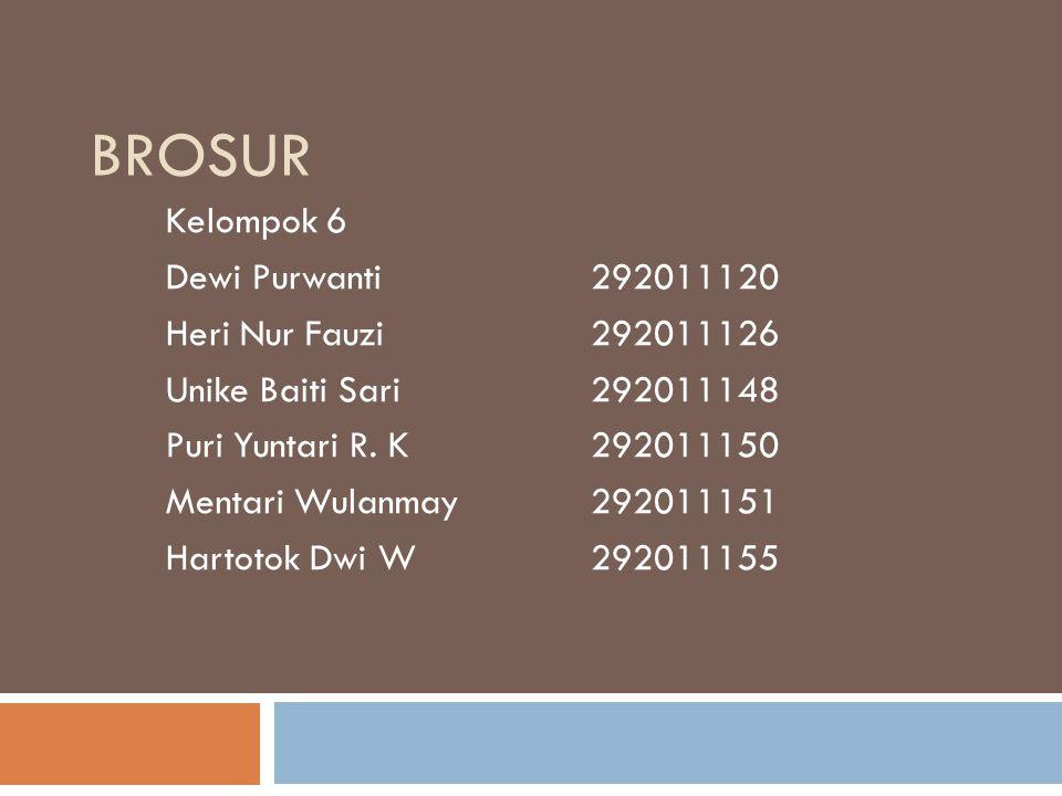BROSUR Kelompok 6 Dewi Purwanti292011120 Heri Nur Fauzi292011126 Unike Baiti Sari292011148 Puri Yuntari R.