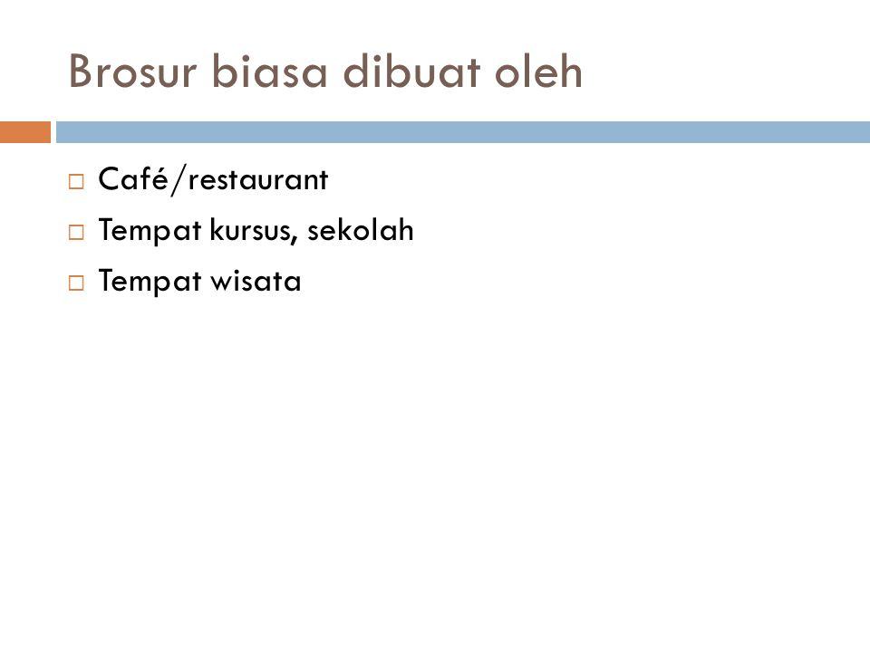 Brosur biasa dibuat oleh  Café/restaurant  Tempat kursus, sekolah  Tempat wisata