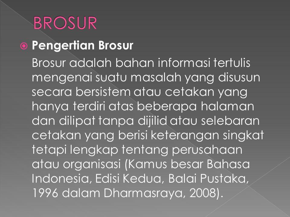  Pengertian Brosur Brosur adalah bahan informasi tertulis mengenai suatu masalah yang disusun secara bersistem atau cetakan yang hanya terdiri atas b