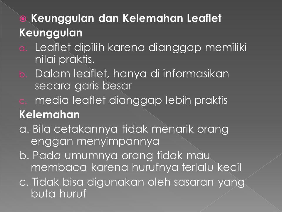  Keunggulan dan Kelemahan Leaflet Keunggulan a. Leaflet dipilih karena dianggap memiliki nilai praktis. b. Dalam leaflet, hanya di informasikan secar