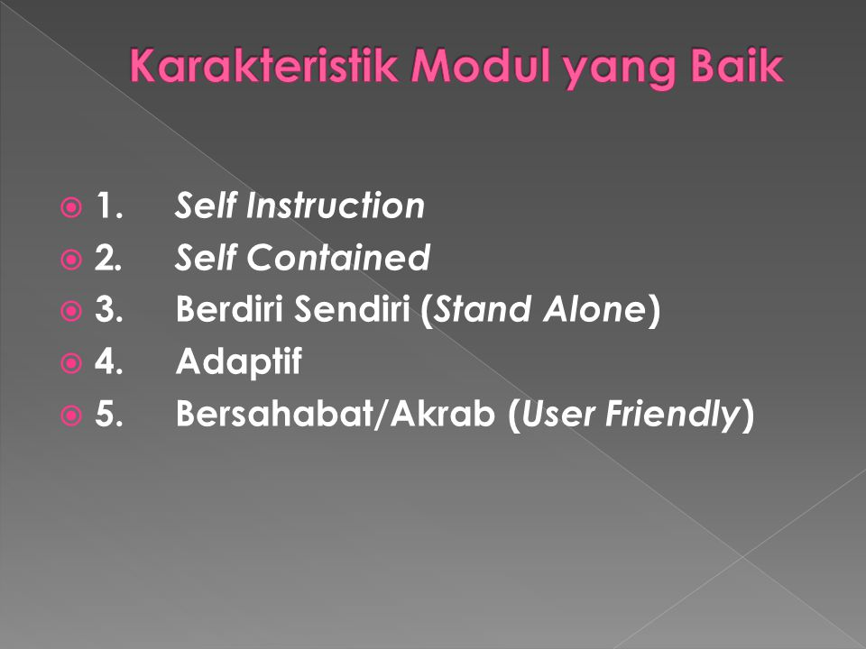  1. Self Instruction  2. Self Contained  3. Berdiri Sendiri ( Stand Alone )  4. Adaptif  5. Bersahabat/Akrab ( User Friendly )