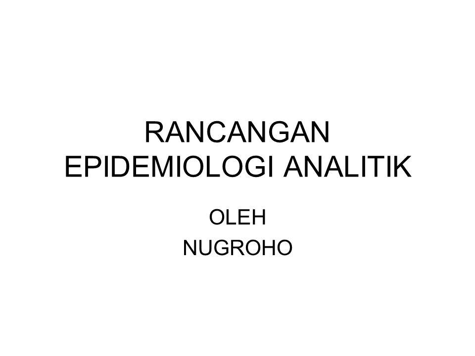 RANCANGAN EPIDEMIOLOGI ANALITIK OLEH NUGROHO