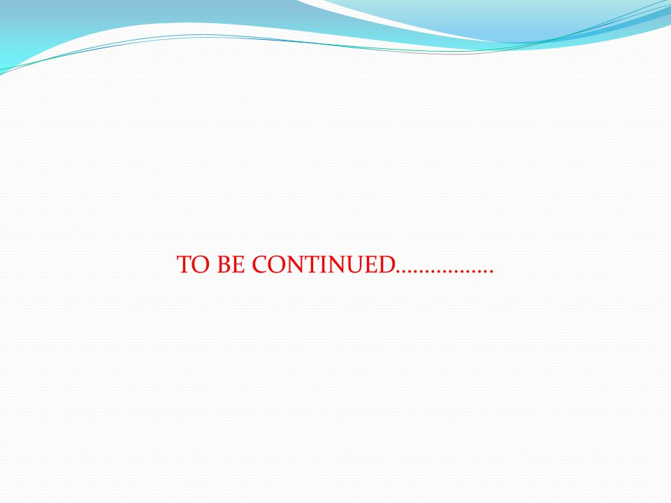 TO BE CONTINUED……………..