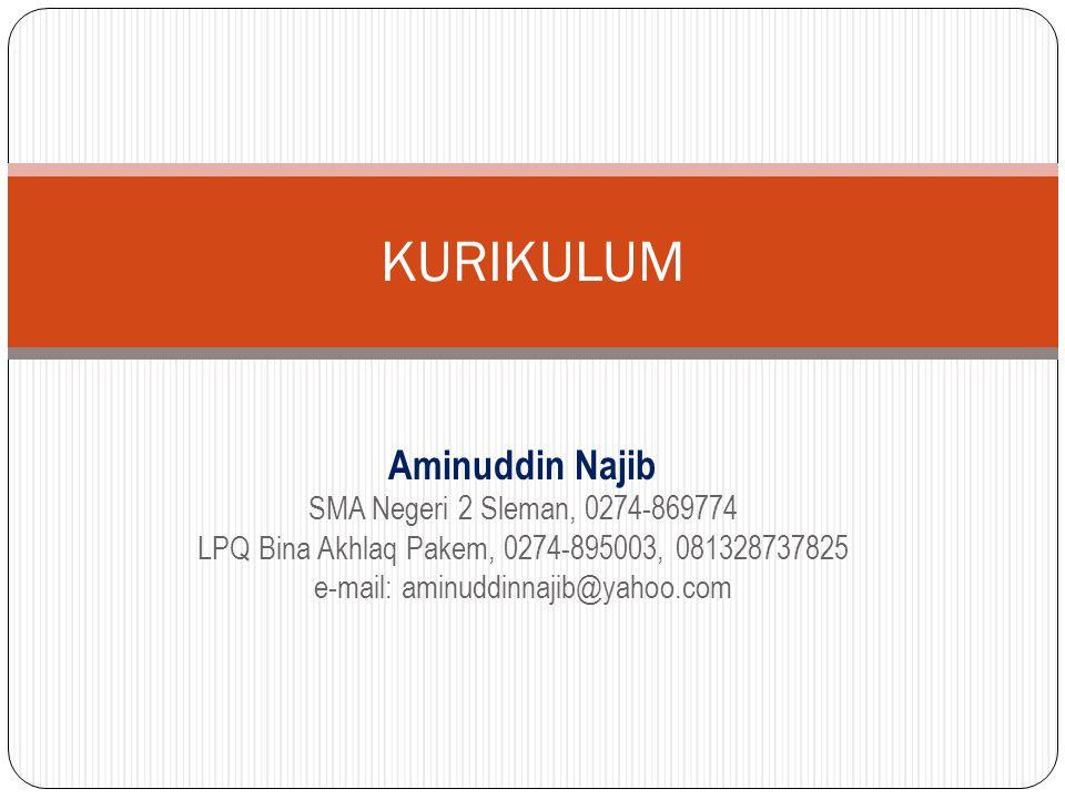 Aminuddin Najib SMA Negeri 2 Sleman, 0274-869774 LPQ Bina Akhlaq Pakem, 0274-895003, 081328737825 e-mail: aminuddinnajib@yahoo.com KURIKULUM